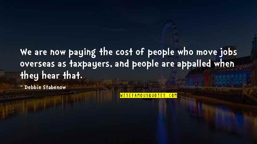 Appalled Quotes By Debbie Stabenow: We are now paying the cost of people