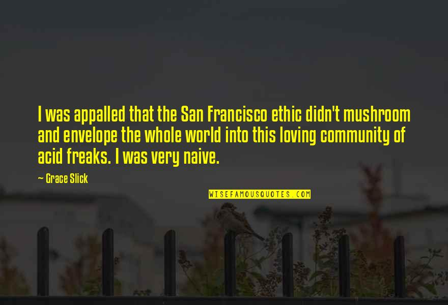 Appalled Quotes By Grace Slick: I was appalled that the San Francisco ethic