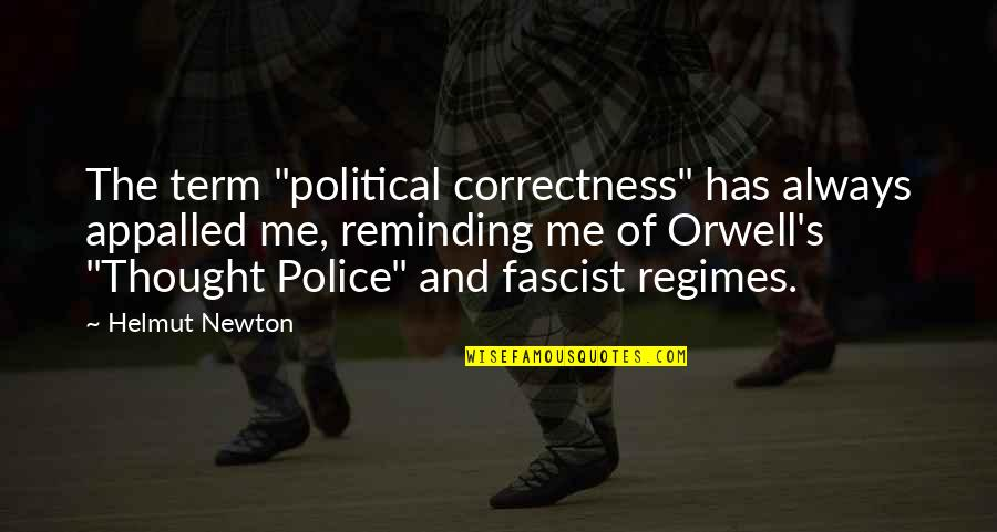 """Appalled Quotes By Helmut Newton: The term """"political correctness"""" has always appalled me,"""
