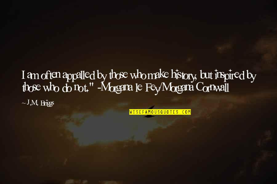 Appalled Quotes By J.M. Briggs: I am often appalled by those who make