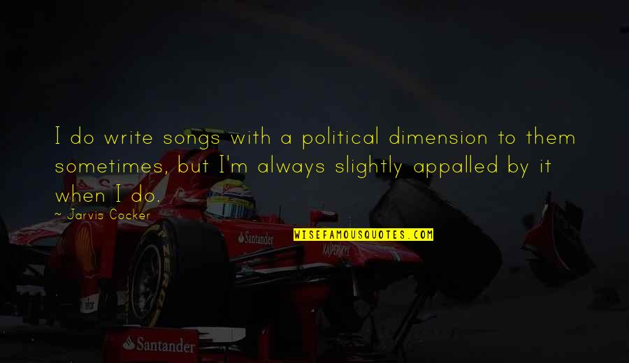 Appalled Quotes By Jarvis Cocker: I do write songs with a political dimension