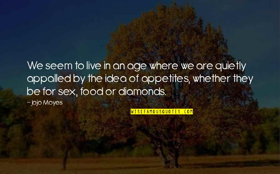 Appalled Quotes By Jojo Moyes: We seem to live in an age where