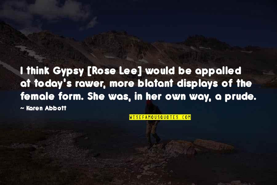 Appalled Quotes By Karen Abbott: I think Gypsy [Rose Lee] would be appalled