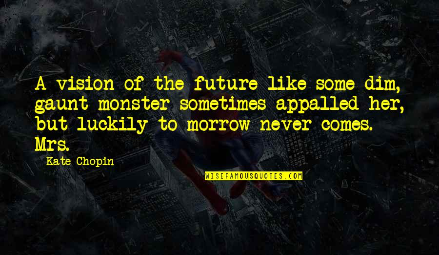 Appalled Quotes By Kate Chopin: A vision of the future like some dim,
