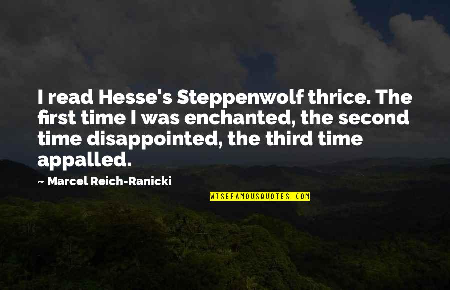 Appalled Quotes By Marcel Reich-Ranicki: I read Hesse's Steppenwolf thrice. The first time