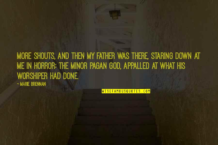 Appalled Quotes By Marie Brennan: More shouts, and then my father was there,