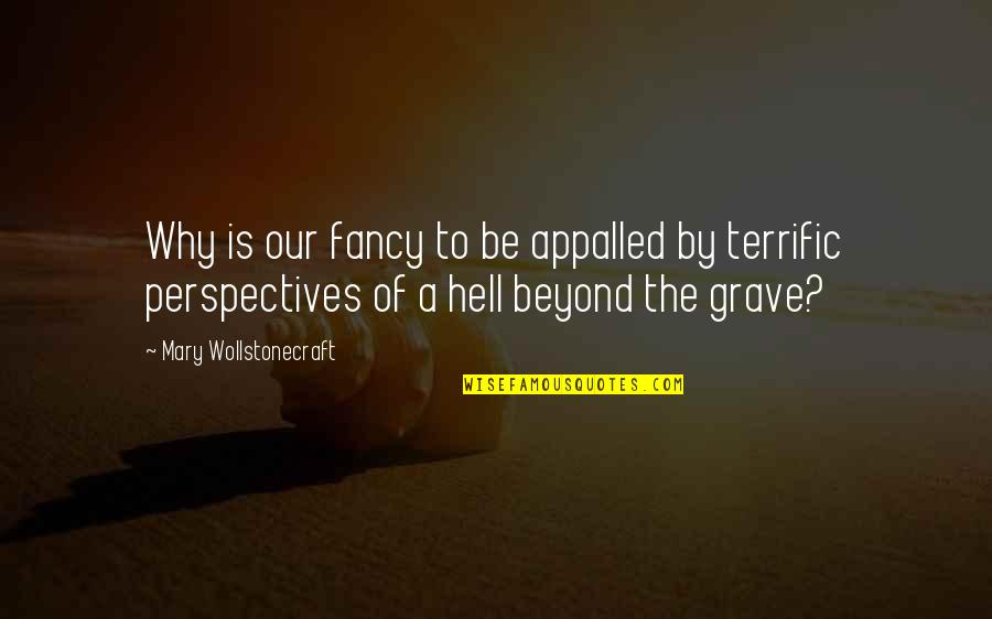Appalled Quotes By Mary Wollstonecraft: Why is our fancy to be appalled by