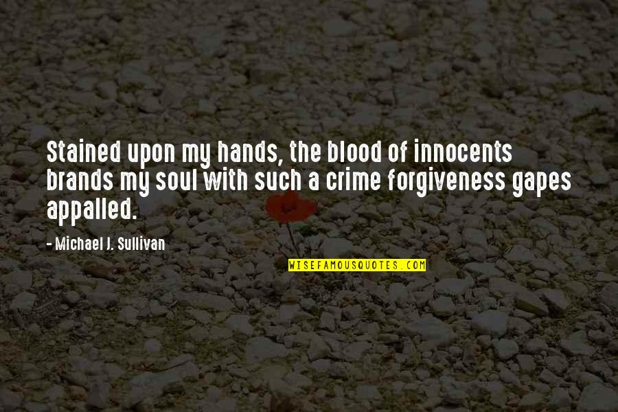 Appalled Quotes By Michael J. Sullivan: Stained upon my hands, the blood of innocents