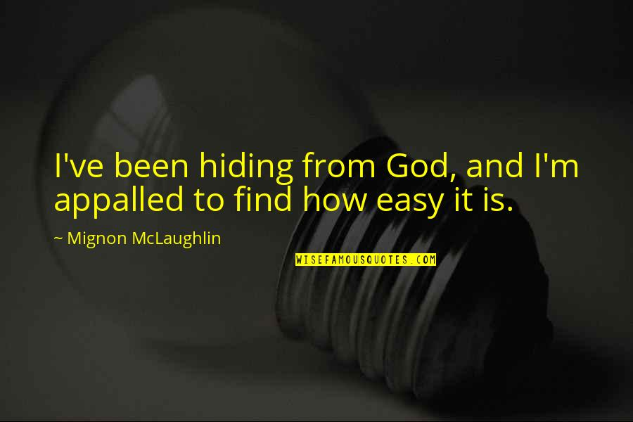 Appalled Quotes By Mignon McLaughlin: I've been hiding from God, and I'm appalled