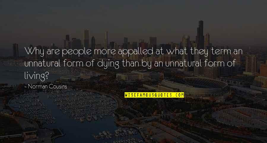 Appalled Quotes By Norman Cousins: Why are people more appalled at what they