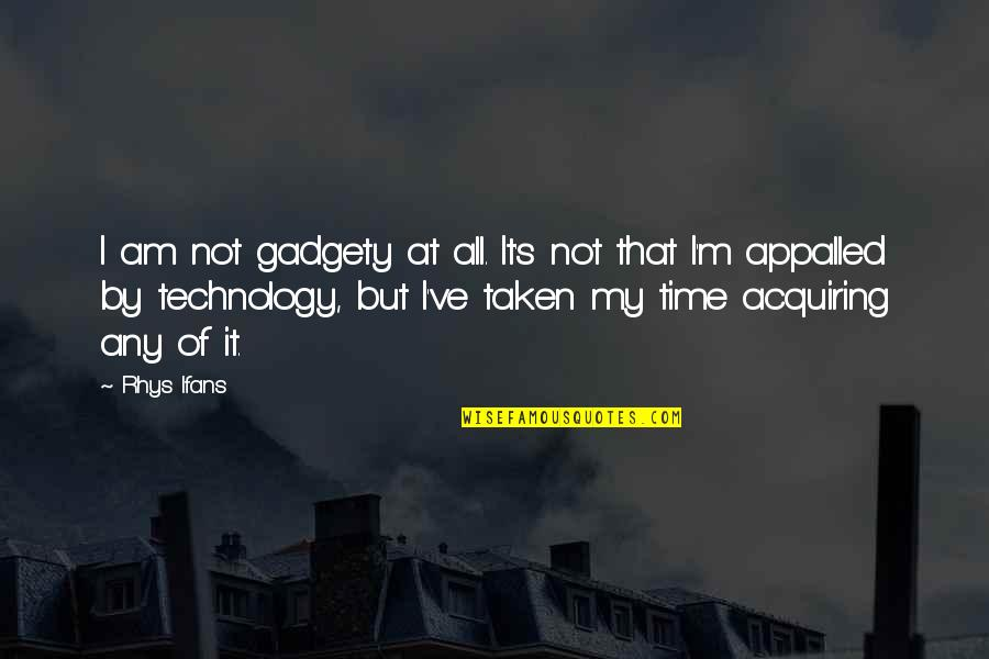 Appalled Quotes By Rhys Ifans: I am not gadgety at all. It's not