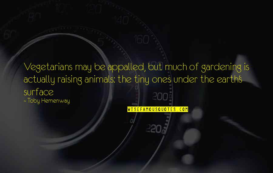 Appalled Quotes By Toby Hemenway: Vegetarians may be appalled, but much of gardening