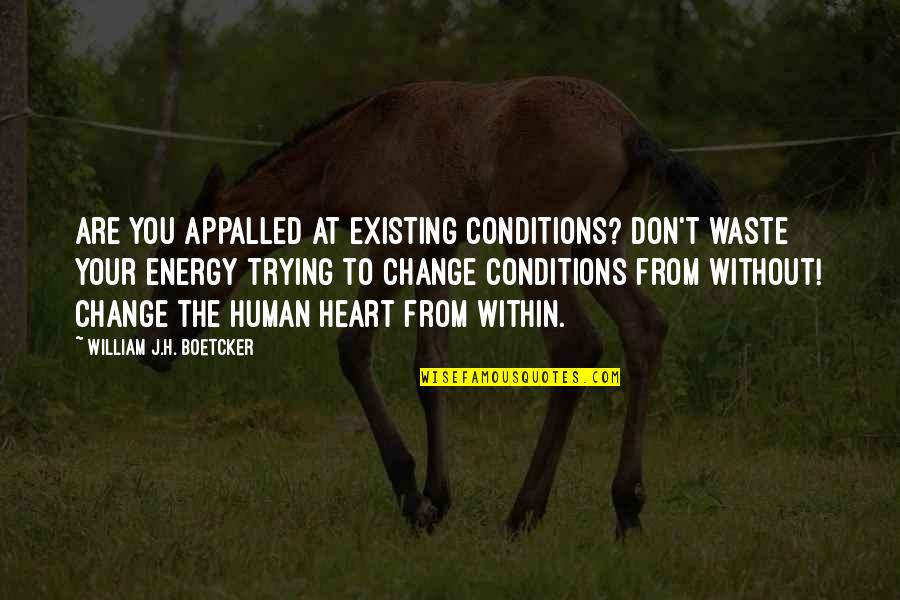 Appalled Quotes By William J.H. Boetcker: Are you appalled at existing conditions? Don't waste