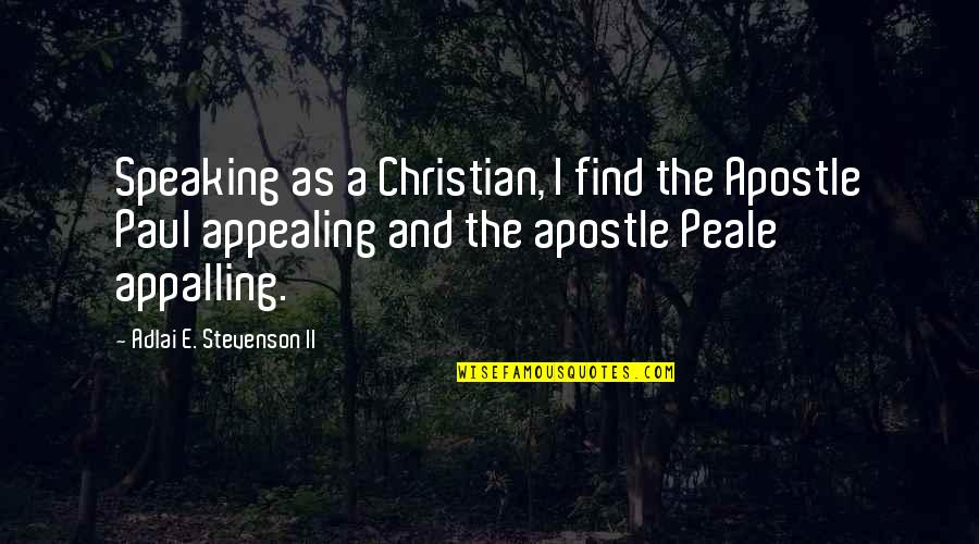 Appalling Quotes By Adlai E. Stevenson II: Speaking as a Christian, I find the Apostle