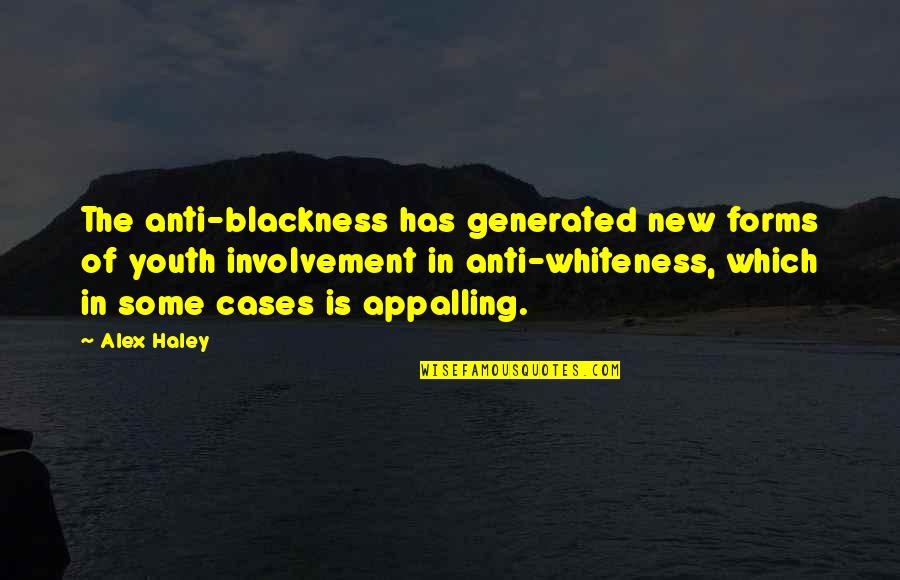 Appalling Quotes By Alex Haley: The anti-blackness has generated new forms of youth
