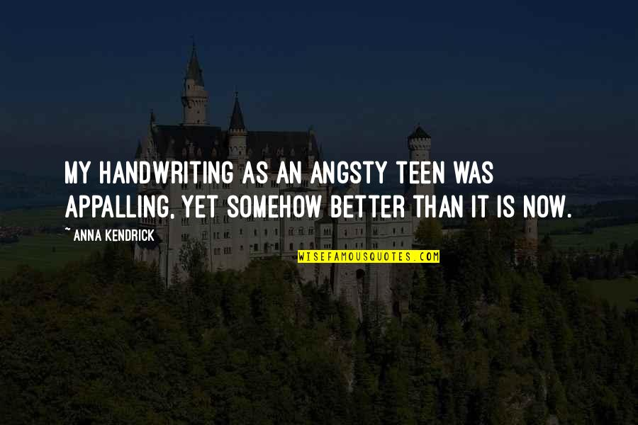 Appalling Quotes By Anna Kendrick: My handwriting as an angsty teen was appalling,