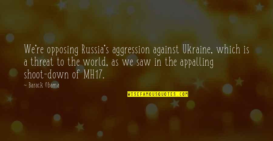 Appalling Quotes By Barack Obama: We're opposing Russia's aggression against Ukraine, which is