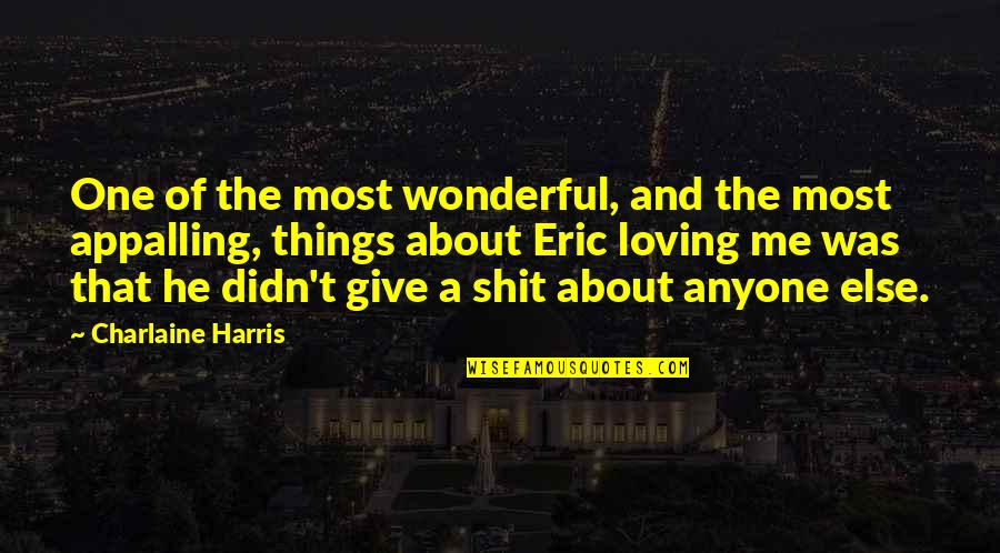 Appalling Quotes By Charlaine Harris: One of the most wonderful, and the most