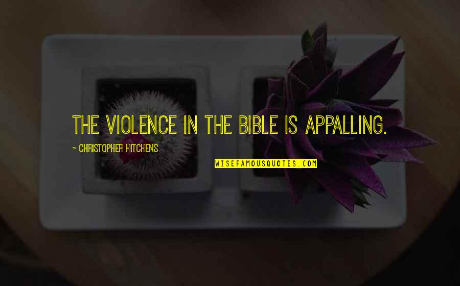 Appalling Quotes By Christopher Hitchens: The violence in the Bible is appalling.