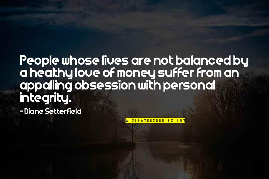 Appalling Quotes By Diane Setterfield: People whose lives are not balanced by a