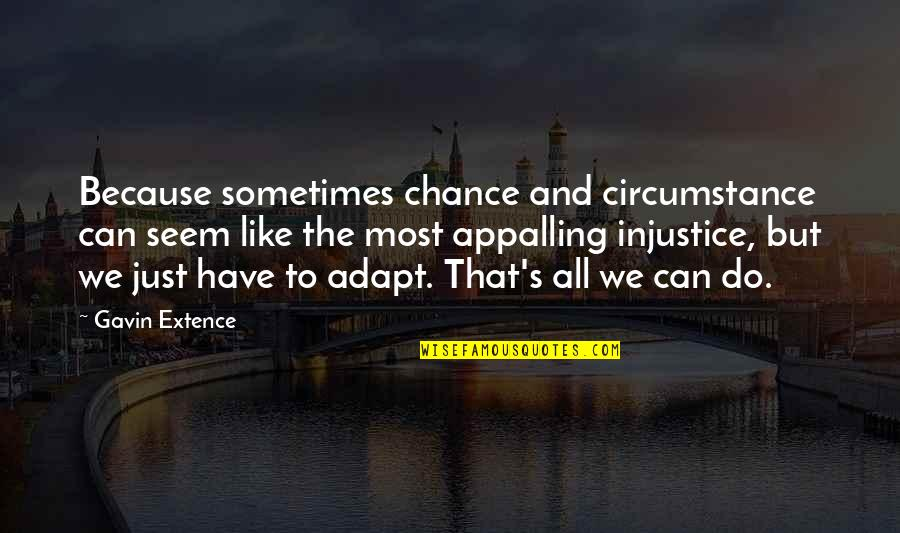 Appalling Quotes By Gavin Extence: Because sometimes chance and circumstance can seem like
