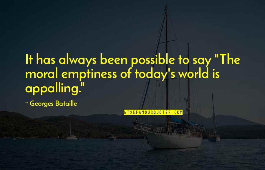 "Appalling Quotes By Georges Bataille: It has always been possible to say ""The"
