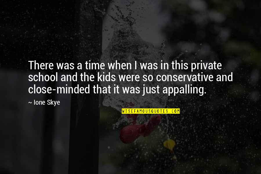 Appalling Quotes By Ione Skye: There was a time when I was in