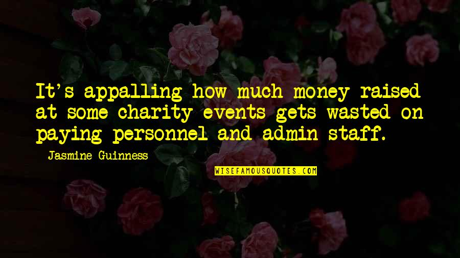 Appalling Quotes By Jasmine Guinness: It's appalling how much money raised at some