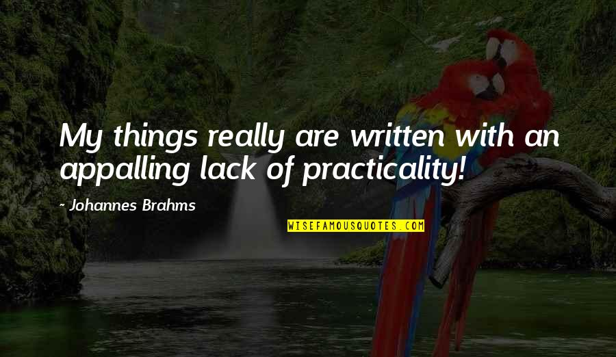 Appalling Quotes By Johannes Brahms: My things really are written with an appalling