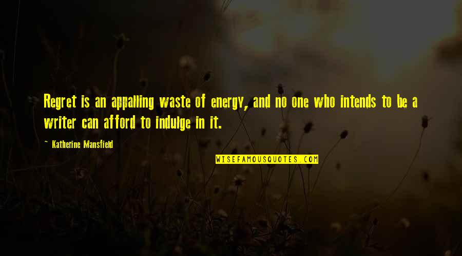Appalling Quotes By Katherine Mansfield: Regret is an appalling waste of energy, and