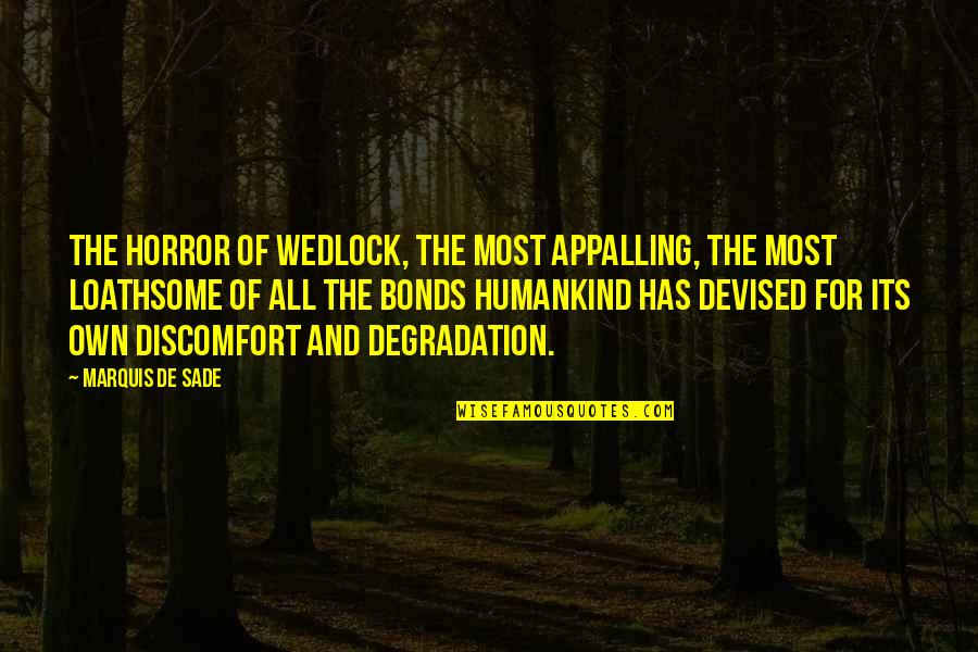 Appalling Quotes By Marquis De Sade: The horror of wedlock, the most appalling, the
