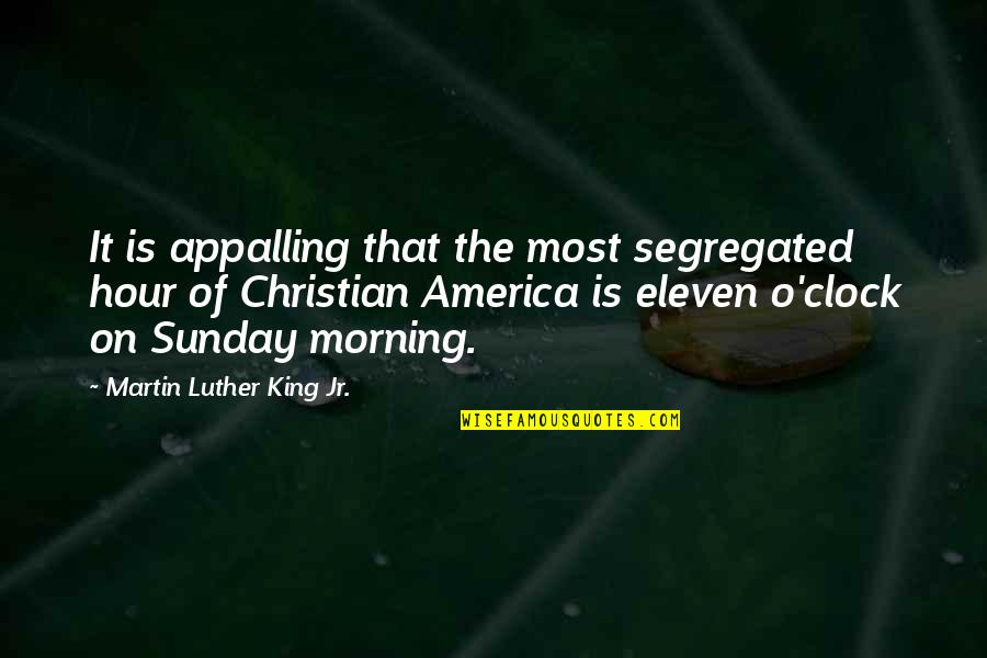 Appalling Quotes By Martin Luther King Jr.: It is appalling that the most segregated hour