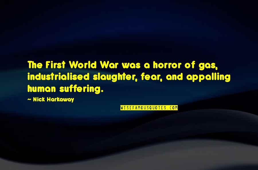Appalling Quotes By Nick Harkaway: The First World War was a horror of