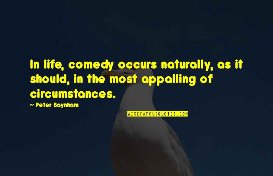 Appalling Quotes By Peter Baynham: In life, comedy occurs naturally, as it should,