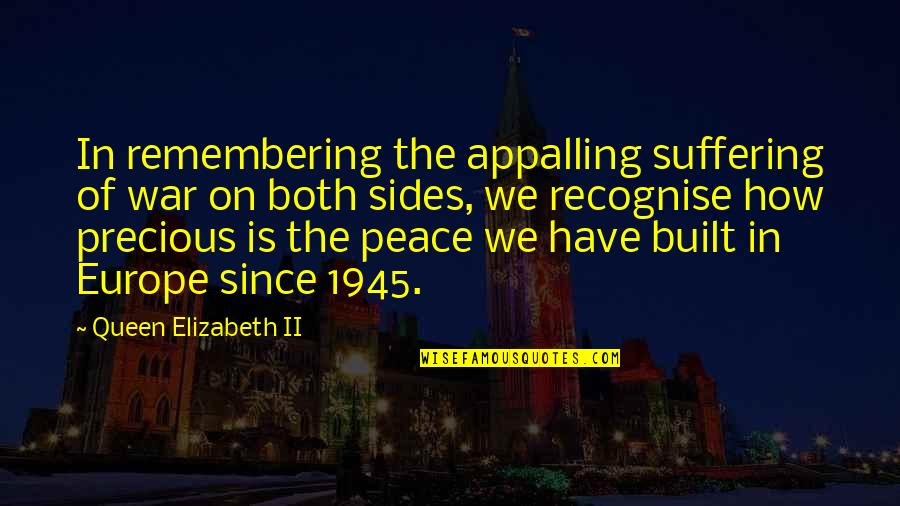 Appalling Quotes By Queen Elizabeth II: In remembering the appalling suffering of war on