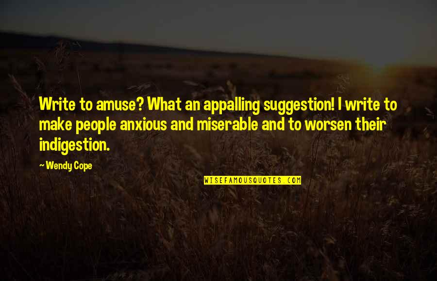 Appalling Quotes By Wendy Cope: Write to amuse? What an appalling suggestion! I