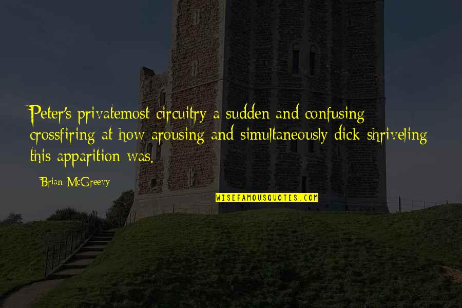 Apparition Quotes By Brian McGreevy: Peter's privatemost circuitry a sudden and confusing crossfiring