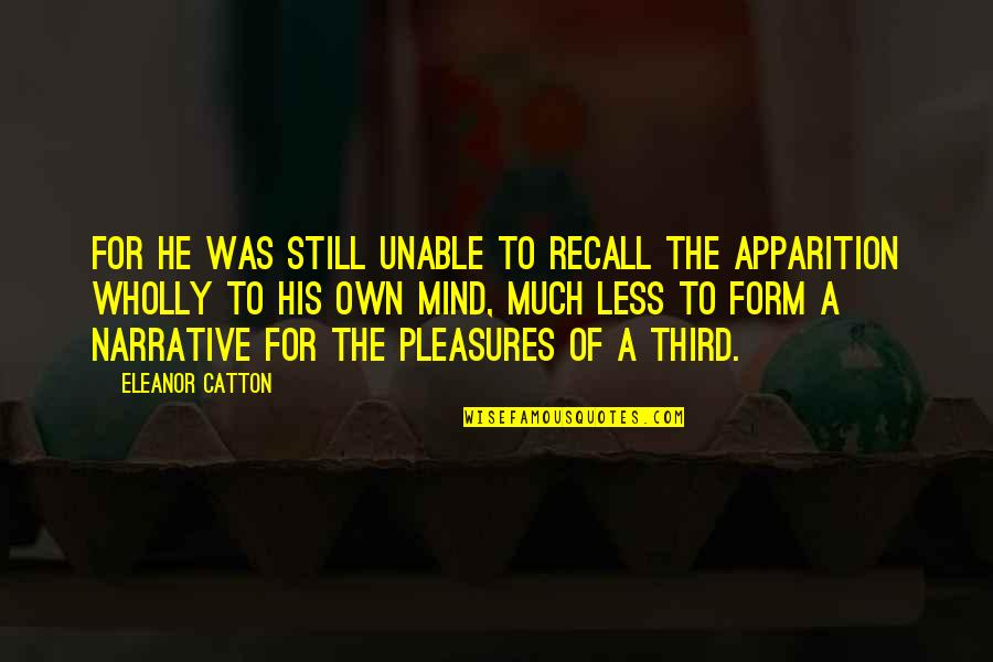 Apparition Quotes By Eleanor Catton: For he was still unable to recall the