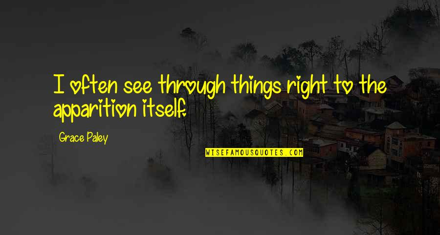 Apparition Quotes By Grace Paley: I often see through things right to the