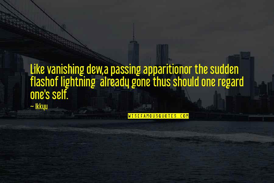 Apparition Quotes By Ikkyu: Like vanishing dew,a passing apparitionor the sudden flashof