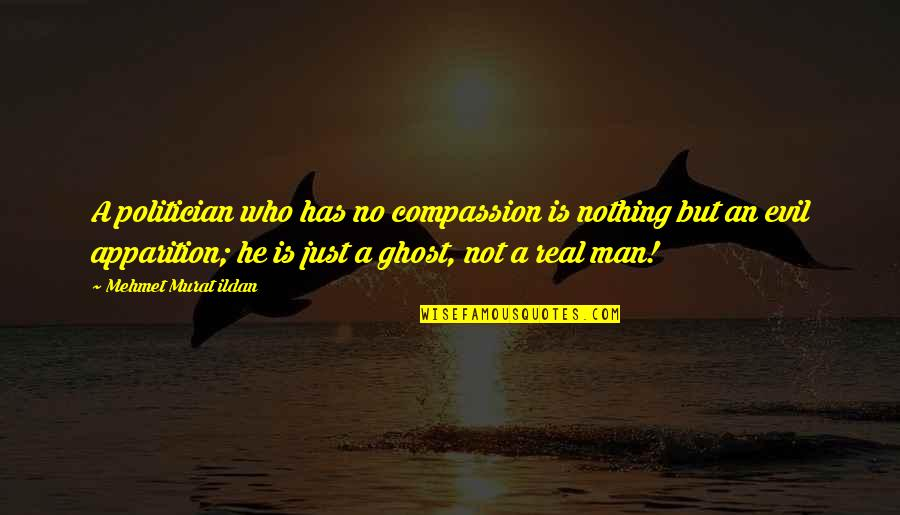 Apparition Quotes By Mehmet Murat Ildan: A politician who has no compassion is nothing