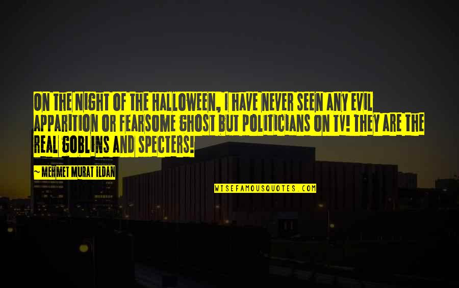 Apparition Quotes By Mehmet Murat Ildan: On the Night of the Halloween, I have