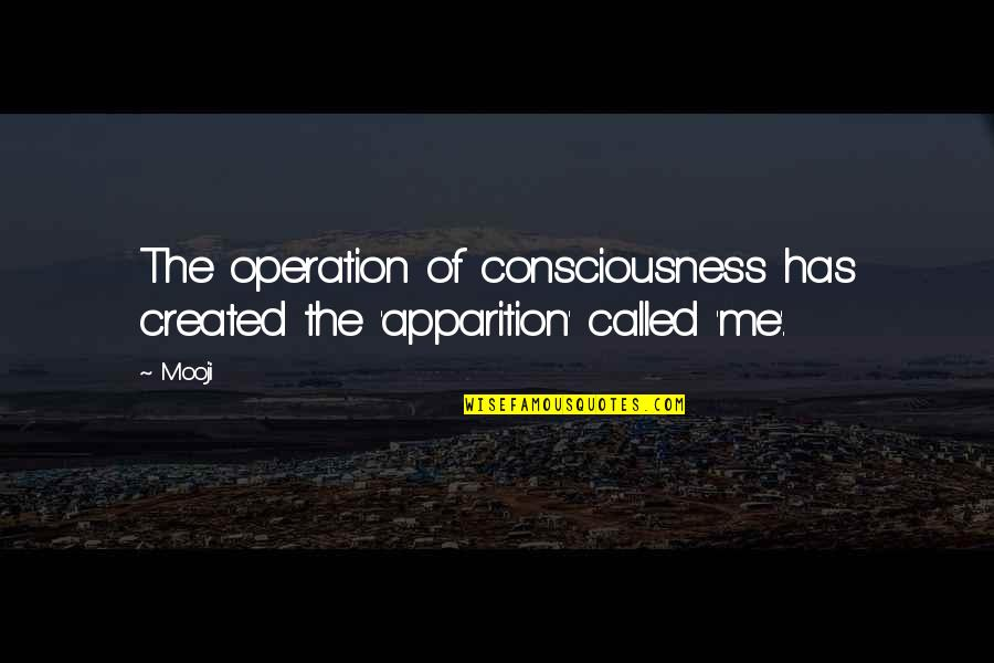 Apparition Quotes By Mooji: The operation of consciousness has created the 'apparition'