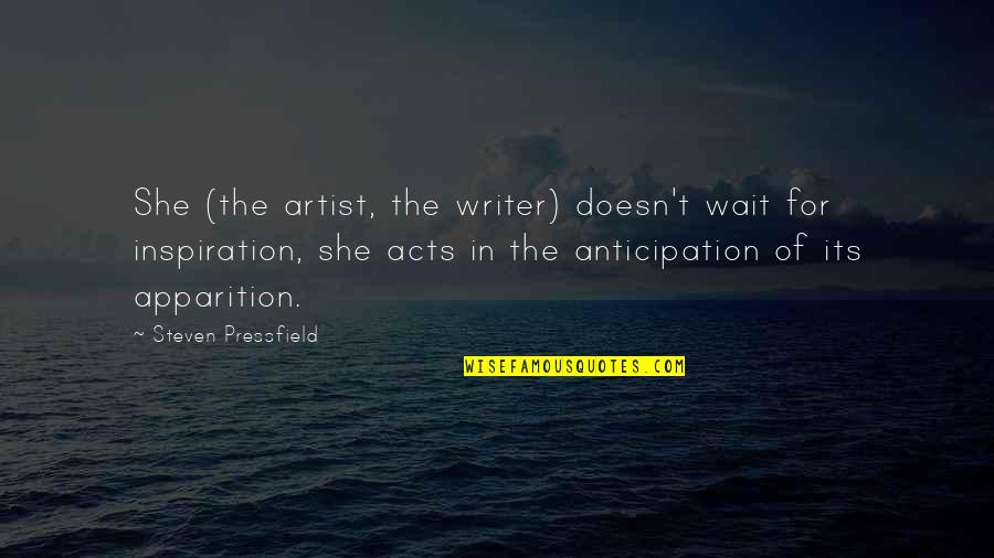 Apparition Quotes By Steven Pressfield: She (the artist, the writer) doesn't wait for
