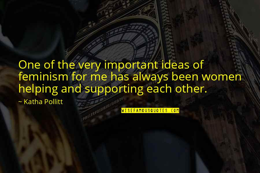 Appeline Quotes By Katha Pollitt: One of the very important ideas of feminism