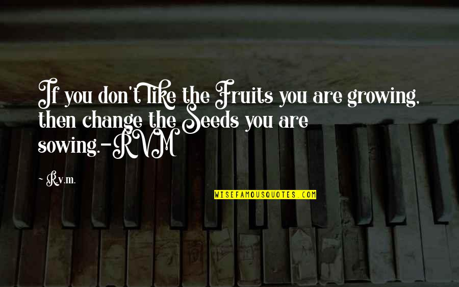 Appeline Quotes By R.v.m.: If you don't like the Fruits you are