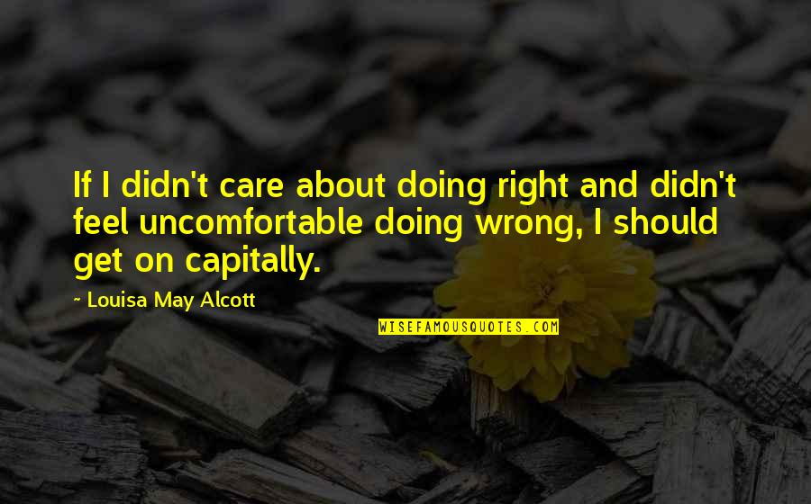Apple Idioms And Quotes By Louisa May Alcott: If I didn't care about doing right and