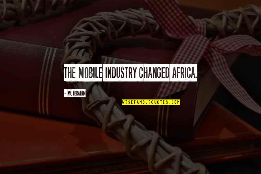 Apple Idioms And Quotes By Mo Ibrahim: The mobile industry changed Africa.