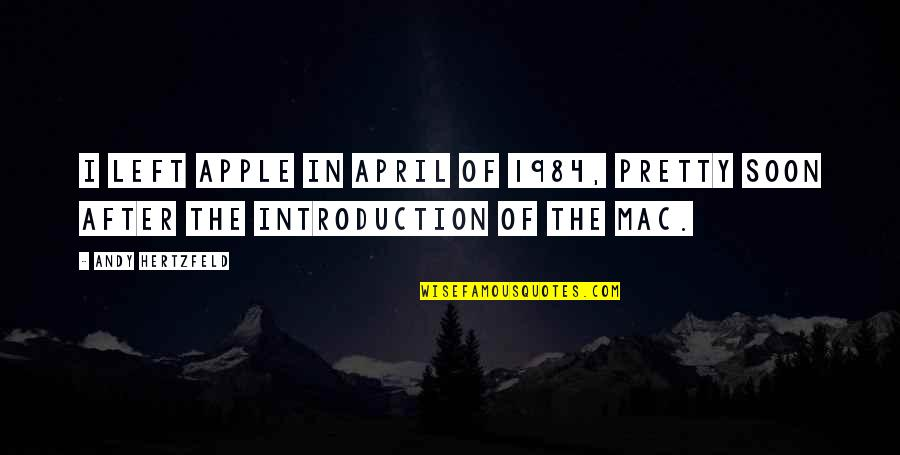 Apple Mac Quotes By Andy Hertzfeld: I left Apple in April of 1984, pretty
