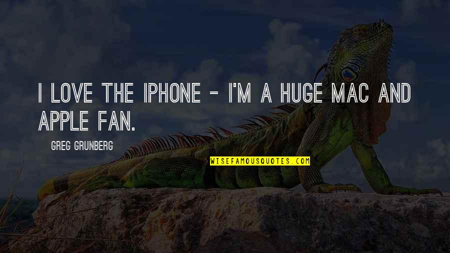 Apple Mac Quotes By Greg Grunberg: I love the iPhone - I'm a huge